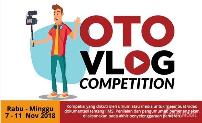 OTO Vlog Competition IIMS Surabaya 2018 dilangsungkan dari tanggal 7 hingga 11 November 2018
