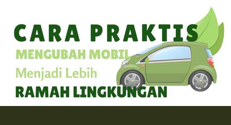 [Infografik] Cara Praktis Mengubah Mobil menjadi Lebih Ramah Lingkungan