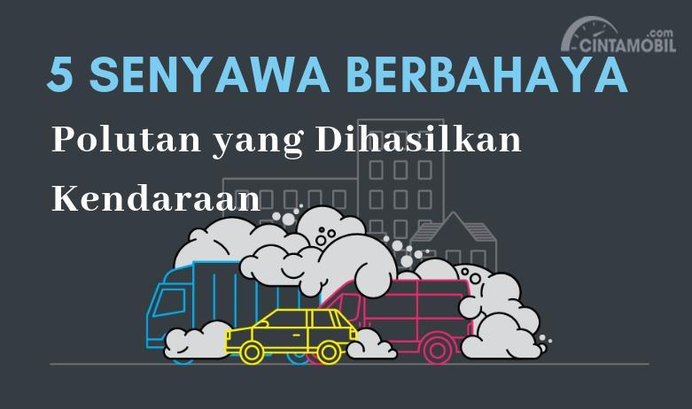 [INFOGRAFIK] 5 Senyawa Berbahaya atau Polutan yang Dihasilkan Kendaraan