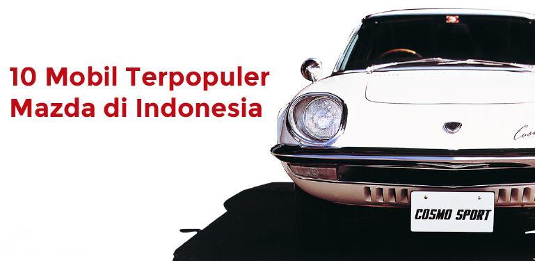 [INFOGRAFIK] 100 Tahun Mazda, Ini Dia 10 Mobil Terpopuler Mazda di Indonesia