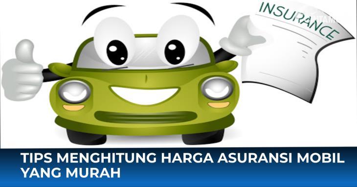 Tips Menghitung Harga Asuransi Mobil yang Murah