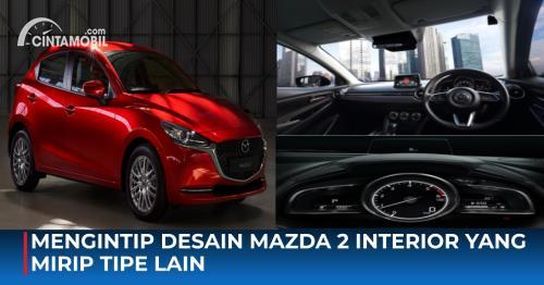 Mengintip Desain Mazda 2 Interior yang Mirip Tipe Lain