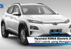 Review Hyundai KONA Electric 2020: SUV Listrik yang Menggiurkan
