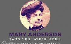 [INFOGRAFIK] Mary Anderson, Sang Ibu yang 'Melahirkan' Pembersih Kaca Depan Mobil