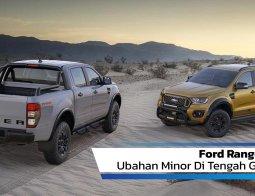 Review Ford Ranger 2021: Ubahan Minor Di Tengah Generasi